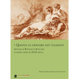 Quand la gravure fait illusion  Autour de Watteau et Boucher  Le dessin gravé au XVIIIe siècle