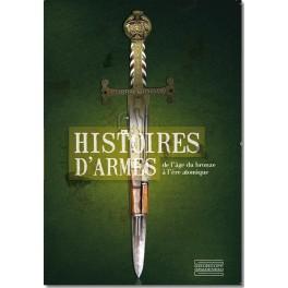 Histoires d'Armes  De l'âge du bronze à l'ère atomique