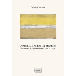 Lumière, matière et pigment  Principes et techniques  des procédés picturaux