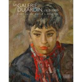 LA GALERIE DUJARDIN, 1905-1980  L'ART AU XXe SIÈCLE Á ROUBAIX