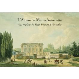 L'Album de Marie-Antoinette Vues et plans du Petit Trianon à Versailles