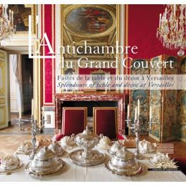 L'Antichambre du Grand Couvert Fastes de la table et du décor à Versailles